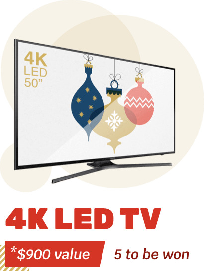 4K LED TV - *$900 value - 5 to be won